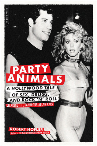 Party Animals: A Hollywood Tale of Sex, Drugs, and Rock n Roll Starring the Fabulous Allan Carr  by  Robert Hofler