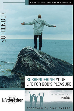 Surrendering Your Life for Gods Pleasure: Six Sessions on Worship  by  Brett Eastman