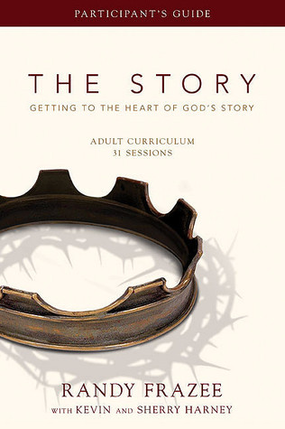 The Story Adult Curriculum Participants Guide: Getting to the Heart of Gods Story  by  Randy Frazee