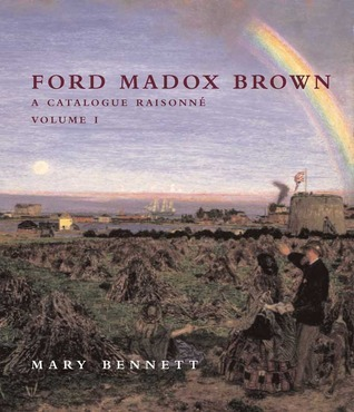 Ford Madox Brown: A Catalogue Raisonne Mary Bennett
