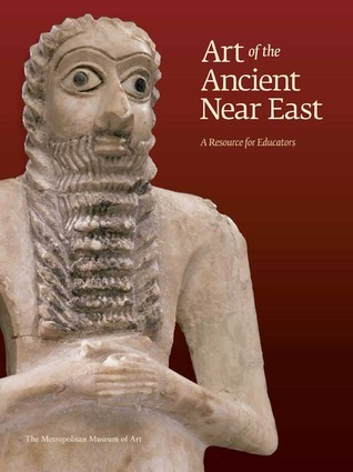 Art of the Ancient Near East: A Resource for Educators  by  Kim Benzel