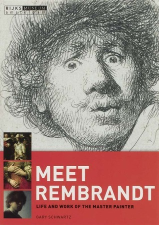 Meet Rembrandt: Life and Work of the Master Painter  by  Gary D. Schwartz