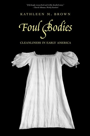 Foul Bodies: Cleanliness in Early America  by  Kathleen Brown