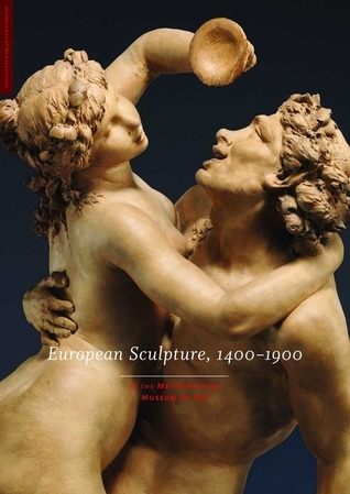 European Sculpture, 1400-1900: in The Metropolitan Museum of Art Ian Wardropper
