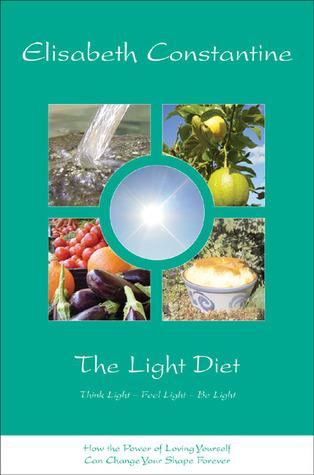 The Light Diet: Think Light - Feel Light - Be Light  by  Elisabeth Constantine