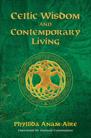 Celtic Wisdom and Contemporary Living Phyllida Anam-Aire