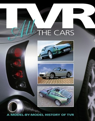 TVR: All the Cars: A model-by-model history of TVR  by  Iain Ayre