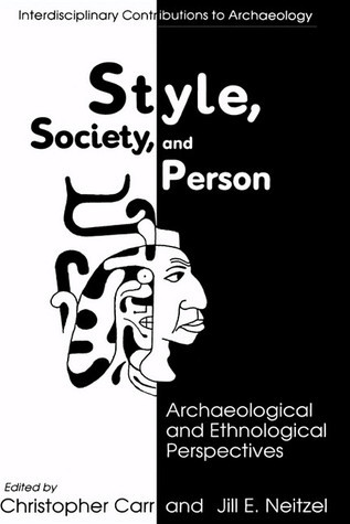 Style, Society and Person: Archaeological and Ethnological Perspectives  by  Christopher Carr