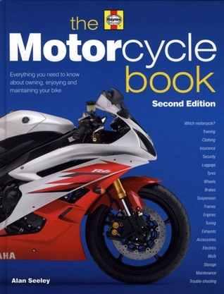 The Motorcycle Book: Everything you need to know about owning, enjoying and maintaining your bike  by  Alan Seeley