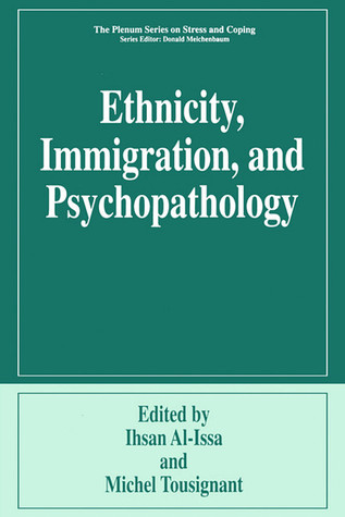 Ethnicity, Immigration, and Psychopathology Ihsan Al-Issa