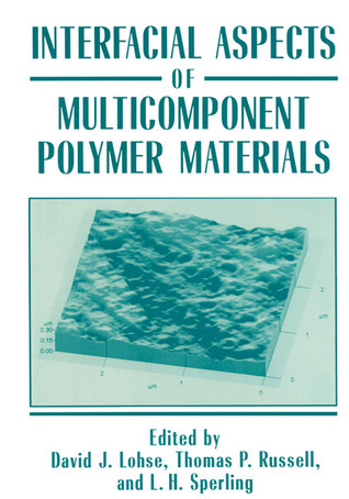 Interfacial Aspects of Multicomponent Polymer Materials  by  David J. Lohse