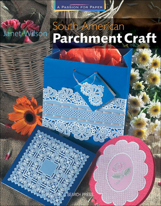 South American Parchment Craft  by  Janet Wilson