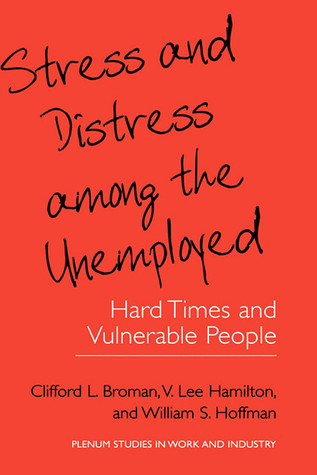 Stress and Distress Among the Unemployed  by  Clifford L. Broman
