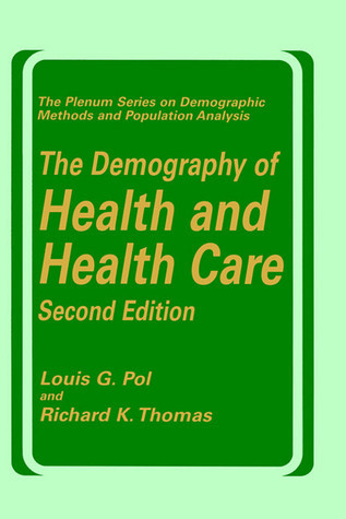The Demography of Health and Health Care Second Edition (The Plenum Series On Demographic Methods And Population Analysis) (The Springer Series on Demographic Methods and Population Analysis) Richard K. Thomas