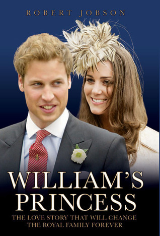 Williams Princess: The Love Story of the Romance that Will Change the Royal Family Forever Robert Jobson