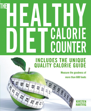 The Healthy Diet Calorie Counter: Includes the Unique Quality Calorie Guide*Measure the Goodness of More Than 600 Foods  by  Kirsten Hartvig