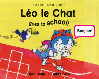 Léo le Chat Goes to School!: A First French Story  by  Opal Dunn