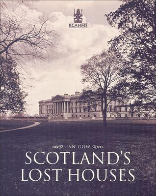 Scotlands Lost Houses Ian Gow