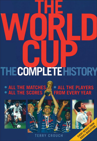 The World Cup: The Complete History Terry Crouch