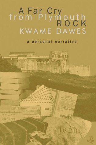 A Far Cry from Plymouth Rock: A Personal Narrative  by  Kwame Dawes