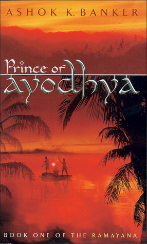 Prince of Ayodhya (Ramayana, #1)  by  Ashok K. Banker