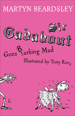 Sir Gadabout Goes Barking Mad (Sir Gadabout, #7) Martyn Beardsley
