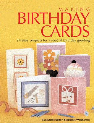 Making Birthday Cards: 24 Easy Projects for a Special Birthday Greeting  by  Stephanie Weightman