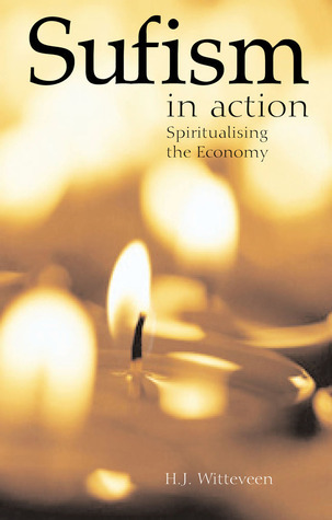 Sufism in Action: Spiritualising the Economy H.J. Wittveen