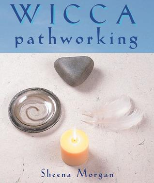 Wicca Pathworking Sheena Morgan