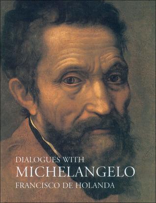 Dialogues with Michelangelo  by  Francisco de Holanda