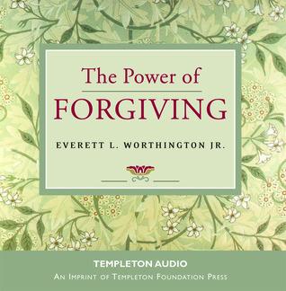 The Power of Forgiving Everett L. Worthington Jr.