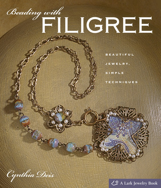 Beading with Filigree: Beautiful Jewelry, Simple Techniques Cynthia Deis