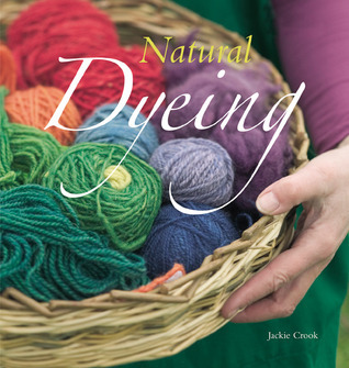 Natural Dyeing  by  Jackie Crook