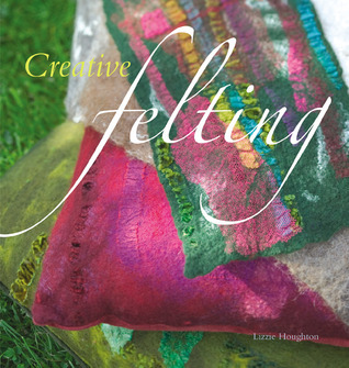 Creative Felting  by  Lizzie Houghton