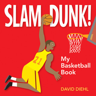 Slam Dunk! My Basketball Book  by  David Diehl