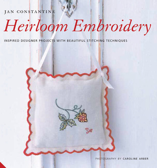 Heirloom Embroidery: Inspired Designer Projects with Beautiful Stitching Techniques  by  Jan Constantine