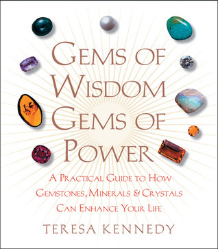 Gems of Wisdom, Gems of Power: A Practical Guide to How Gemstones, Minerals and Crystals Can Enhance Your Life  by  Teresa Kennedy