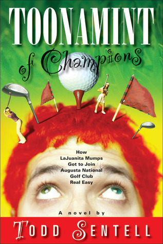 Toonamint of Champions: How LaJuanita Mumps Got to Join Augusta National Golf Club Real Easy  by  Todd Sentell
