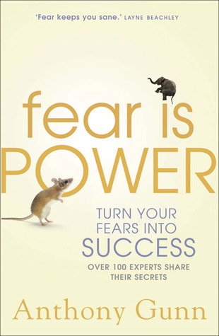 Fear Is Power: Turn Your Fears Into Success Anthony Gunn