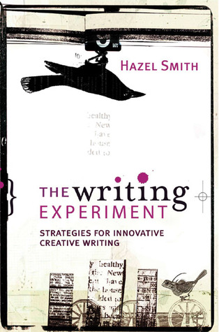 The Writing Experiment: Strategies for Innovative Creative Writing  by  Hazel Smith