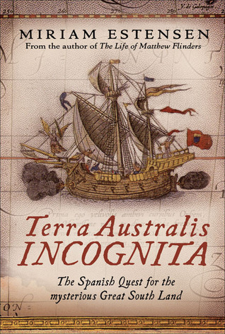 Terra Australis Incognita: The Spanish Quest for the Mysterious Great South Land Miriam Estensen