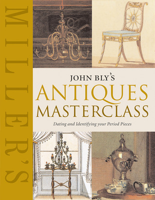 John Blys Antiques Masterclass: Dating and Identifying Your Period Pieces John Bly