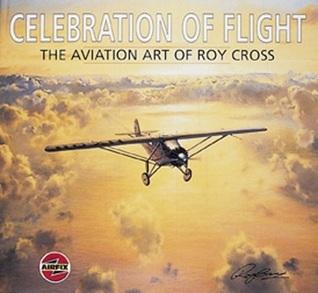 Celebration of Flight: The Art of Roy Cross Roy Cross