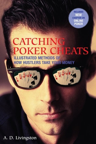 Catching Poker Cheats: Illustrated Methods of How Hustlers Take Your Money A.D. Livingston