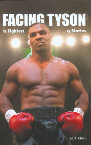 Facing Tyson: Fifteen Fighters, Fifteen Stories Ted Kluck