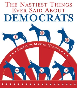 The Nastiest Things Ever Said About Democrats  by  Martin Higgins