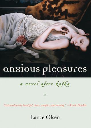 Anxious Pleasures: A Novel after Kafka Lance Olsen