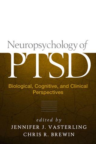 Neuropsychology of PTSD: Biological, Cognitive, and Clinical Perspectives  by  Jennifer J. Vasterling