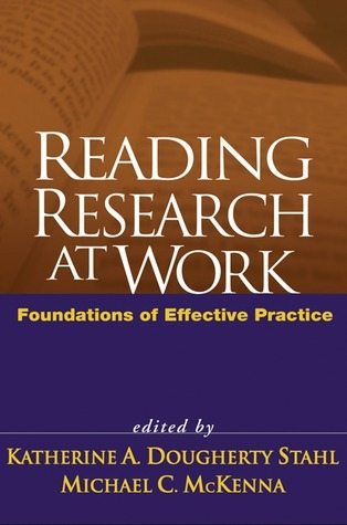 Reading Research at Work: Foundations of Effective Practice Katherine A. Dougherty Stahl