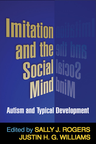 Imitation and the Social Mind: Autism and Typical Development  by  Sally J. Rogers